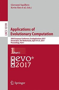 Applications of Evolutionary Computation: 20th European Conference, EvoApplications 2017, Amsterdam, The Netherlands, April 19-21, 2017, Proceedings, Part I (Lecture Notes in Computer Science)-cover