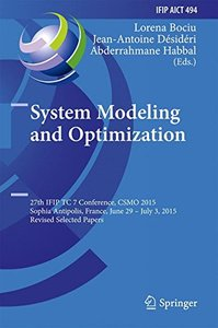 System Modeling and Optimization: 27th IFIP TC 7 Conference, CSMO 2015, Sophia Antipolis, France, June 29 - July 3, 2015, Revised Selected Papers ... in Information and Communication Technology)-cover