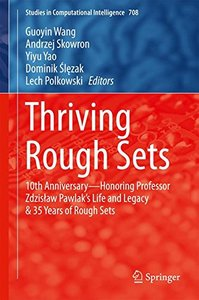 Thriving Rough Sets: 10th Anniversary - Honoring Professor Zdzis?aw Pawlak's Life and Legacy & 35 Years of Rough Sets (Studies in Computational Intelligence)-cover