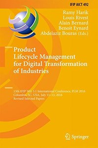 Product Lifecycle Management for Digital Transformation of Industries: 13th IFIP WG 5.1 International Conference, PLM 2016, Columbia, SC, USA, July ... in Information and Communication Technology)-cover