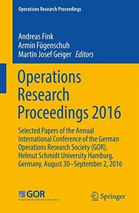 Operations Research Proceedings 2016: Selected Papers of the Annual International Conference of the German Operations Research Society (GOR), Helmut ... Germany, August 30 - September 2, 2016-cover