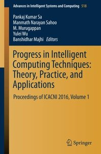 Progress in Intelligent Computing Techniques: Theory, Practice, and Applications: Proceedings of ICACNI 2016, Volume 1 (Advances in Intelligent Systems and Computing)-cover