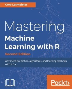 Mastering Machine Learning with R  Second Edition