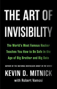 The Art of Invisibility: The World's Most Famous Hacker Teaches You How to Be Safe in the Age of Big Brother and Big Data (Hardcover)-cover