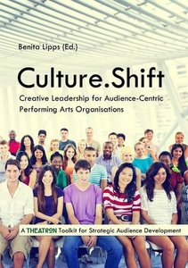Culture.Shift. Creative Leadership for Audience-Centric Performing Arts Organisations (Paperback)