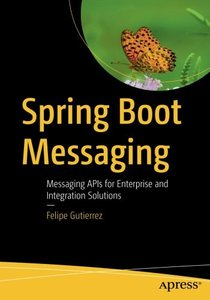 Spring Boot Messaging: Messaging APIs for Enterprise and Integration Solutions-cover
