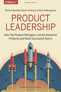 Product Leadership: How Top Product Managers Launch Awesome Products and Build Successful Teams-cover