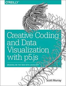 Creative Coding and Data Visualization with p5.js: Drawing on the Web with JavaScript-cover