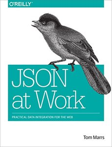 JSON at Work: Practical Data Integration for the Web-cover