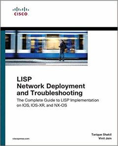 LISP Network Deployment and Troubleshooting: The Complete Guide to LISP Implementation on IOS, IOS-XR, and NX-OS (Networking Technology)-cover