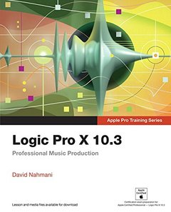 Logic Pro X 10.3 - Apple Pro Training Series: Professional Music Production-cover