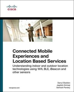 Connected Mobile Experiences and Location Based Services: Understanding indoor and outdoor location technologies using Wifi, BLE, iBeacon and other sensors (Networking Technology)-cover