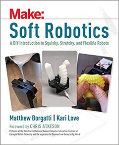 Soft Robots: Paper, Silicone, Cloth, and Rubber Bots for All Ages-cover