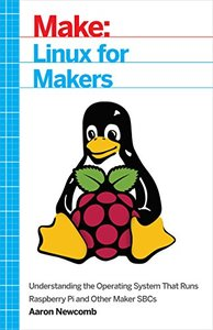 Linux for Makers: Understanding the Operating System That Runs Raspberry Pi and Other Maker SBCs-cover