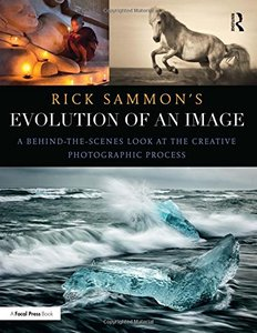 Rick Sammon's Evolution of an Image: A Behind-the-Scenes Look at the Creative Photographic Process-cover