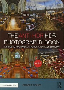 The Anti-HDR HDR Photography Book: A Guide to Photorealistic HDR and Image Blending-cover