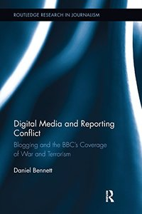 Digital Media and Reporting Conflict: Blogging and the BBC?s Coverage of War and Terrorism-cover
