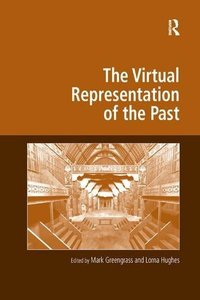 The Virtual Representation of the Past (Digital Research in the Arts and Humanities)