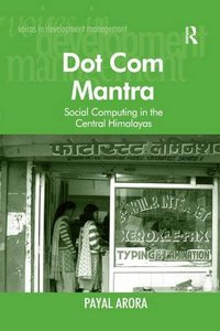 Dot Com Mantra: Social Computing in the Central Himalayas (Voices in Development Management)
