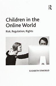 Children in the Online World: Risk, Regulation, Rights-cover