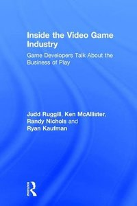 Inside the Video Game Industry: Game Developers Talk About the Business of Play-cover