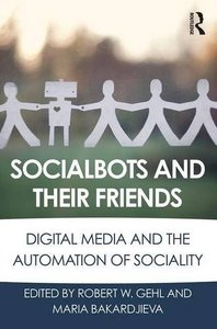 Socialbots and Their Friends: Digital Media and the Automation of Sociality-cover