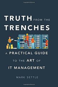 Truth from the Trenches: A Practical Guide to the Art of It Management-cover