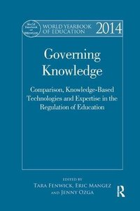 World Yearbook of Education 2014: Governing Knowledge: Comparison, Knowledge-Based Technologies and Expertise in the Regulation of Education-cover