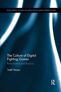 The Culture of Digital Fighting Games: Performance and Practice-cover