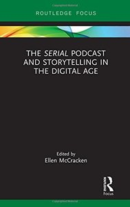 """The """"""""Serial"""""""" Podcast and Storytelling in the Digital Age (Routledge Focus on Digital Media and Culture)-cover"""