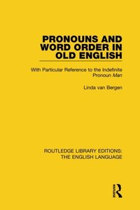 Pronouns and Word Order in Old English: With Particular Reference to the Indefinite Pronoun Man-cover