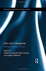 Fans and Videogames: Histories, Fandom, Archives (Routledge Advances in Game Studies)-cover