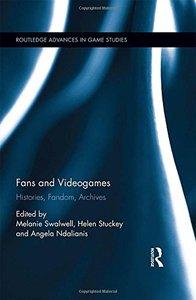 Fans and Videogames: Histories, Fandom, Archives (Routledge Advances in Game Studies)