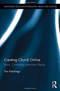 Creating Church Online: Ritual, Community and New Media (Routledge Research in Religion, Media and Culture)-cover