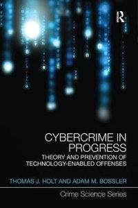 Cybercrime in Progress: Theory and prevention of technology-enabled offenses (Crime Science Series)-cover