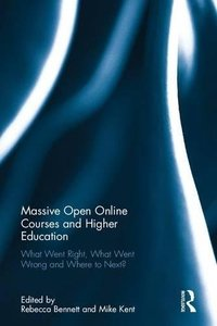 Massive Open Online Courses and Higher Education: What Went Right, What Went Wrong and Where to Next?-cover