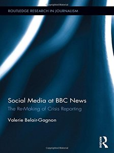 Social Media at BBC News: The Re-Making of Crisis Reporting (Routledge Research in Journalism)-cover