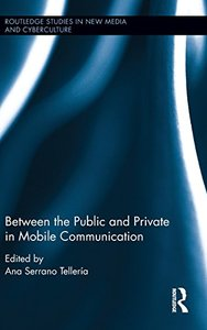 Between the Public and Private in Mobile Communication (Routledge Studies in New Media and Cyberculture)-cover