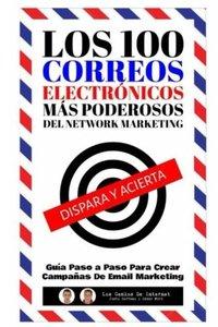 Los 100 Correos Electronicos Mas Poderosos Del Network Marketing: Gu穩a Paso a Paso Para Crear Campa簽as De Email Marketing (Spanish Edition)-cover