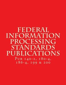 Federal Information Processing Standards Publications: Pubs 140-2, 180-4, 186-4, 199 & 200-cover