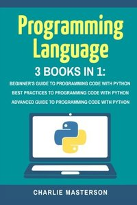 Programming Language: 3 Books in 1: Beginner's Guide + Best Practices + Advanced Guide to Programming Code with Python (Python, JavaScript, Java, ... Programming, Computer Programming) (Volume 1)-cover