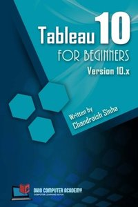 Tableau 10 for Beginners: Step by Step guide to developing visualizations in Tableau 10-cover