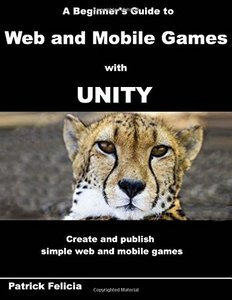 A Beginner's Guide to Web and Mobile Games with Unity: Create and publish simple web and mobile games (Volume 4)-cover