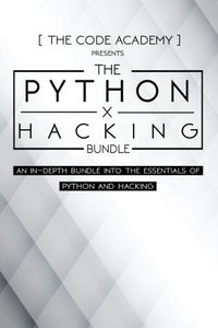 Python x Hacking Bundle: An In-Depth Bundle Into The Essentials Of Python and Hacking-cover