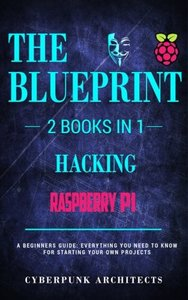 Raspberry Pi 3 & Hacking: 2 Books in 1: THE BLUEPRINT: Everything You Need To Know (CyberPunk Blueprint Series) (Volume 2)-cover