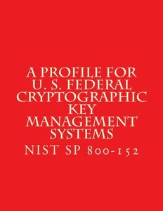 NIST SP 800-152 A Profile for U. S. Federal Cryptographic Key Management Systems: oct 2015
