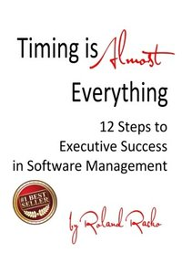 Timing Is Almost Everything: 12 Steps to Executive Success in Software Management-cover