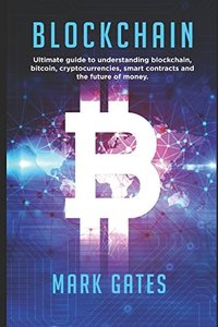 Blockchain: Ultimate guide to understanding blockchain, bitcoin, cryptocurrencies, smart contracts and the future of money.-cover