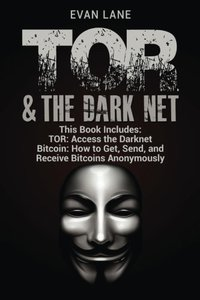 TOR and The Darknet: Access the Darknet & How to Get, Send, and Receive Bitcoins Anonymously-cover