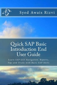 Quick SAP Basic Introduction End User Guide: Learn SAP GUI Navigation, Reports, Tips and Tricks with Basic SAP Skills (SAP Basics)-cover
